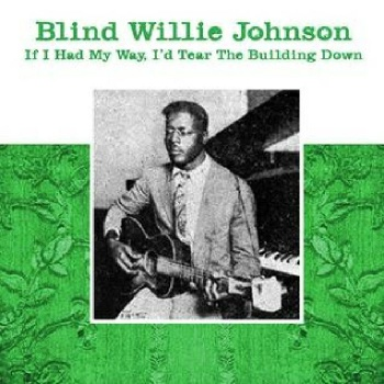 Blind Willie Johnson- If I Had My Way, I'd Tear The Building Down VINLY LP JD111