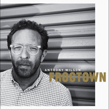 Anthony Wilson - Frogtown Vinyl LP GHR-004LP