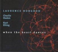 Laurence Hobgood / Charlie Haden / Kurt Elling ‎– When The Heart Dances CD